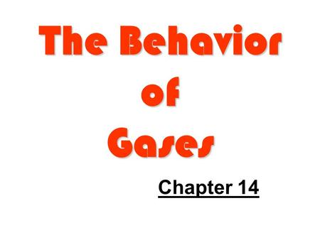 The Behavior of Gases Chapter 14. Chapter 14: Terms to Know Compressibility Boyle's law Charles's law Gay-Lussac's law Combined gas law Ideal gas constant.