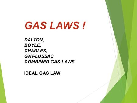GAS LAWS ! DALTON, BOYLE, CHARLES, GAY-LUSSAC COMBINED GAS LAWS IDEAL GAS LAW.