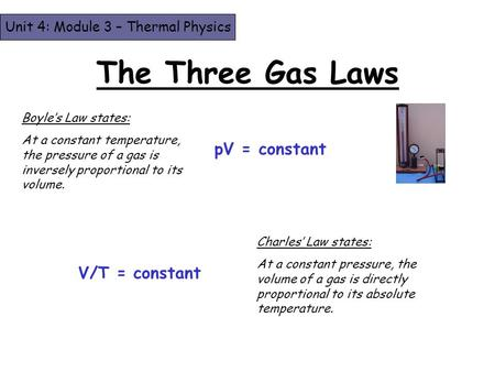The Three Gas Laws pV = constant V/T = constant