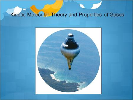 Kinetic Molecular Theory and Properties of Gases.