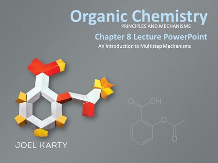 Organic Chemistry PRINCIPLES AND MECHANISMS Chapter 8 Lecture PowerPoint An Introduction to Multistep Mechanisms.