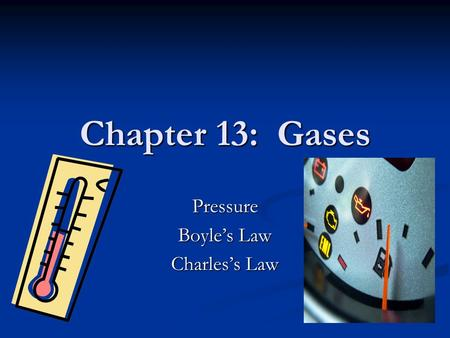 Chapter 13: Gases Pressure Boyle's Law Charles's Law.