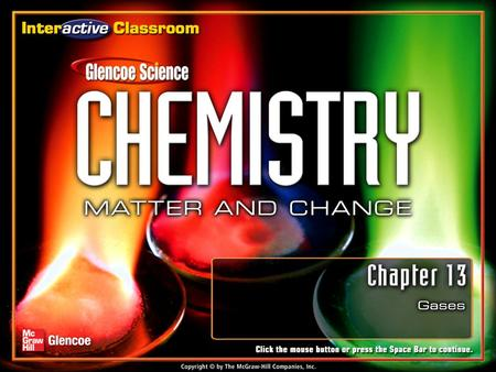 Chapter Menu Gases Section 13.1Section 13.1The Gas Laws Section 13.2Section 13.2 The Ideal Gas Law Section 13.3Section 13.3 Gas Stoichiometry Exit Click.