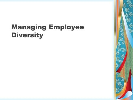 Managing Employee Diversity. Diversity It describes a wide spectrum differences between people. Groups of individuals share characteristics that distinguish.