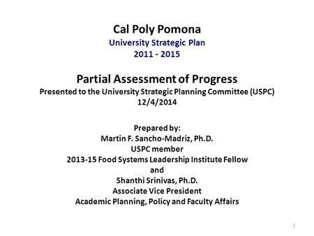 Cal Poly Pomona University Strategic Plan 2011 ‐ 2015 Partial Assessment of Progress Presented to the University Strategic Planning Committee (USPC) 12/4/2014.