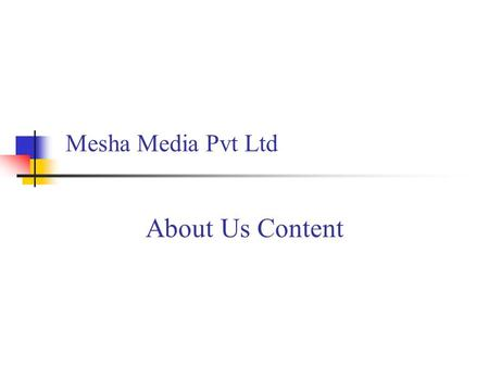 Mesha Media Pvt Ltd About Us Content. Vision A search Engine Known for excellence and ethics. Globally recognized as the best search Engine and blue chip.