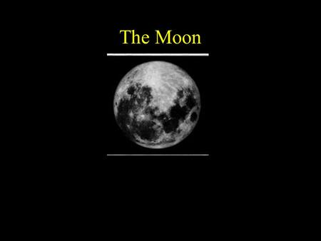 The Moon. Moon Origin The Moon is as old as the Earth, 4.5 billion years old, with many theories explaining its creation. The current best theory is that.
