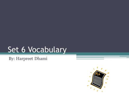 Set 6 Vocabulary By: Harpreet Dhami. Altercation(noun) Def: A noisy dispute S:dispute A: agree The two business men had an altercation about the new product;