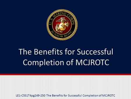 LE1-C5S1T4pg249-250 The Benefits for Successful Completion of MCJROTC.