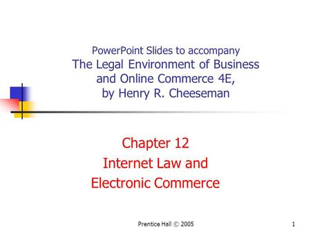 Prentice Hall © 20051 PowerPoint Slides to accompany The Legal Environment of Business and Online Commerce 4E, by Henry R. Cheeseman Chapter 12 Internet.