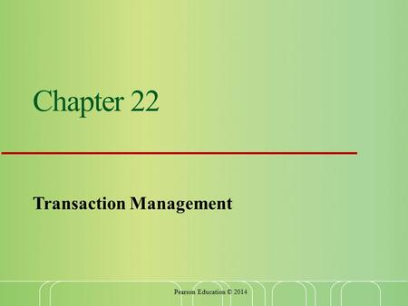Chapter 22 Transaction Management Pearson Education © 2014.