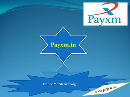 Online Mobile Recharge www.payxm.in. payxm.in is one stop solution that delivers next generation instant online prepaid mobile recharge solution to end.