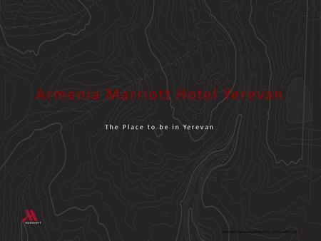 Marriott International Proprietary and Confidential | 1 Armenia Marriott Hotel Yerevan The Place to be in Yerevan.