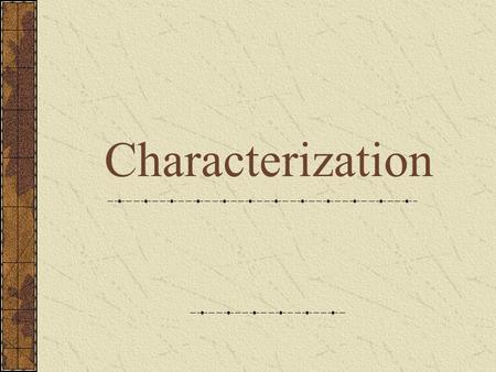 Characterization. I. Character Definition: the people, animals, or creatures Major Character: The most important characters in a story Minor Character:
