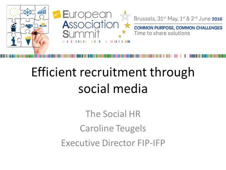 Efficient recruitment through social media The Social HR Caroline Teugels Executive Director FIP-IFP.