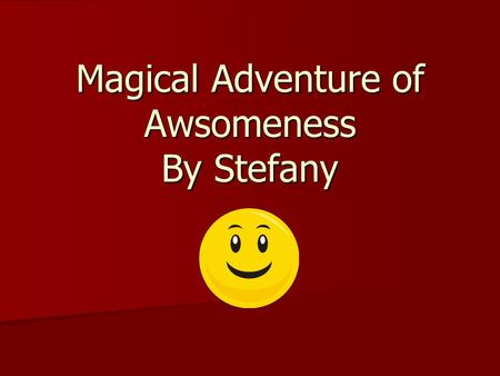 Magical Adventure of Awsomeness By Stefany. Start You are sitting on a bench in the park, suddenly a bush rustles. Look Run.