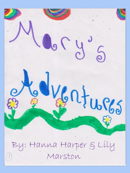 By: Hanna Harper & Lily Marston Once upon a time there was a girl named Mary. Some might call her shy, but everybody in her family knew her for her spunky.