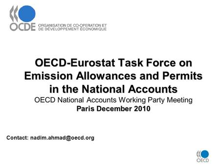 OECD-Eurostat Task Force on Emission Allowances and Permits in the National Accounts Paris December 2010 OECD-Eurostat Task Force on Emission Allowances.