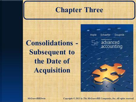 Chapter Three Consolidations - Subsequent to the Date of Acquisition McGraw-Hill/Irwin Copyright © 2013 by The McGraw-Hill Companies, Inc. All rights.