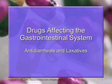 Copyright © 2002, 1998, Elsevier Science (USA). All rights reserved. Antidiarrheals and Laxatives Drugs Affecting the Gastrointestinal System.