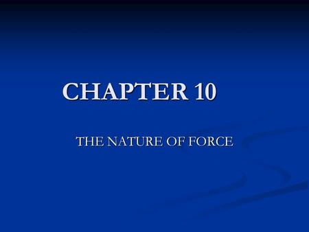 CHAPTER 10 THE NATURE OF FORCE.