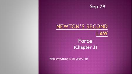 Force (Chapter 3) Sep 29 Write everything in the yellow font.