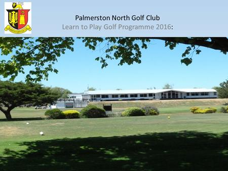Palmerston North Golf Club Learn to Play Golf Programme 2016: