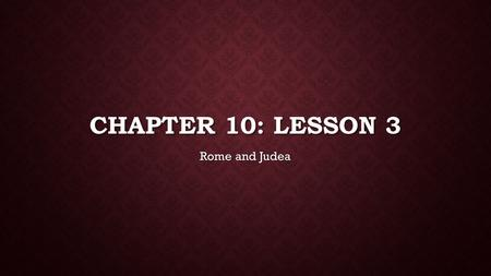CHAPTER 10: LESSON 3 Rome and Judea. RULED BY FOREIGNERS In 198 B.C., the Hellenistic kingdom of Syria seized control of Judah In 198 B.C., the Hellenistic.