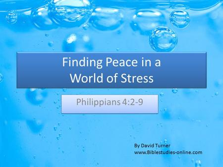 Finding Peace in a World of Stress Philippians 4:2-9 By David Turner www.Biblestudies-online.com.