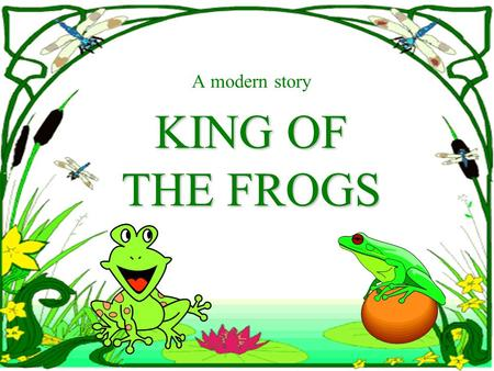 A modern story KING OF THE FROGS Once upon a time, a woman was golfing, when all of a sudden she lost her golf ball in the forest. She started searching.