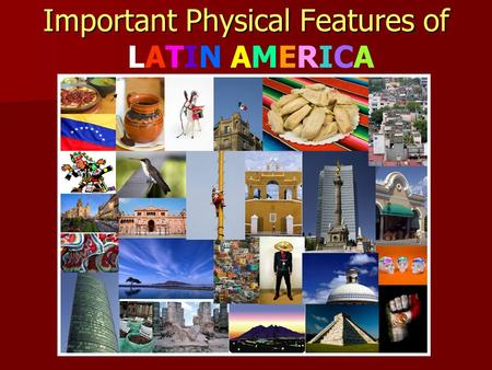 Important Physical Features of Important Physical Features of LATIN AMERICA.