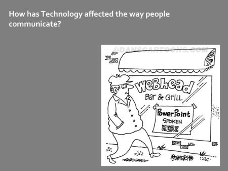 How has Technology affected the way people communicate?