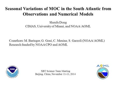 Seasonal Variations of MOC in the South Atlantic from Observations and Numerical Models Shenfu Dong CIMAS, University of Miami, and NOAA/AOML Coauthors: