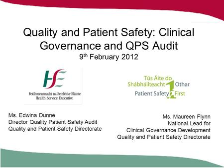 Quality and Patient Safety: Clinical Governance and QPS Audit 9 th February 2012 Ms. Maureen Flynn National Lead for Clinical Governance Development Quality.