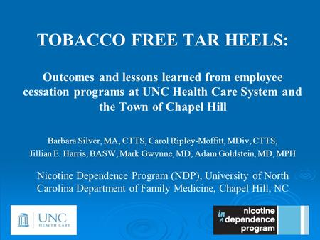 Barbara Silver, MA, CTTS, Carol Ripley-Moffitt, MDiv, CTTS, Jillian E. Harris, BASW, Mark Gwynne, MD, Adam Goldstein, MD, MPH Nicotine Dependence Program.