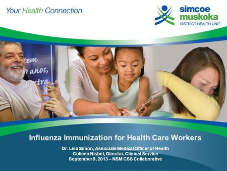 Influenza Immunization for Health Care Workers Dr. Lisa Simon, Associate Medical Officer of Health Colleen Nisbet, Director, Clinical Service September.