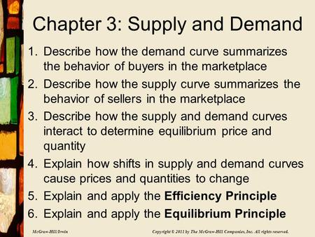 McGraw-Hill/Irwin Copyright © 2011 by The McGraw-Hill Companies, Inc. All rights reserved. Chapter 3: Supply and Demand 1.Describe how the demand curve.
