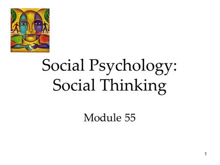 1 Social Psychology: Social Thinking Module 55. 2 Focuses in Social Psychology Social psychology scientifically studies how we think about, influence,
