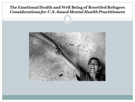 The Emotional Health and Well Being of Resettled Refugees Considerations for U.S.-based Mental Health Practitioners.