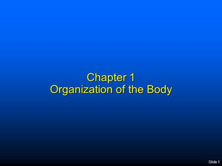 Slide 1 Chapter 1 Organization of the Body. Anatomy and Physiology  Anatomy and physiology are branches of biology concerned with the form and functions.