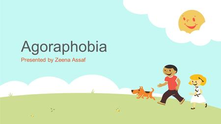 Agoraphobia Presented by Zeena Assaf. What is a phobia?  An irrational fear  A kind of anxiety disorder in which the sufferer has a relentless dread.