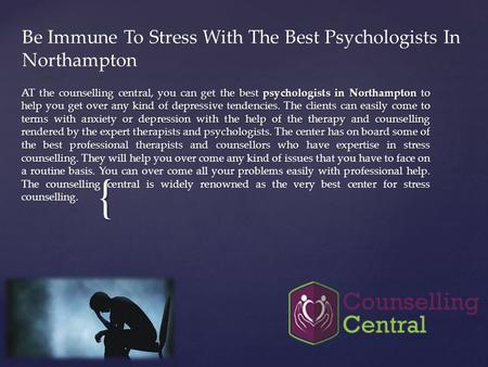 { Be Immune To Stress With The Best Psychologists In Northampton AT the counselling central, you can get the best psychologists in Northampton to help.
