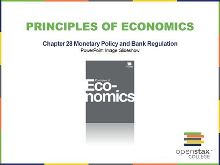 PRINCIPLES OF ECONOMICS Chapter 28 Monetary Policy and Bank Regulation PowerPoint Image Slideshow.