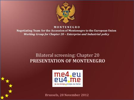 M O N T E N E G R O Negotiating Team for the Accession of Montenegro to the European Union Working Group for Chapter 20 – Enterprise and Industrial policy.