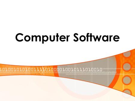 Computer Software. Two Major Types of SW System SW Programs that generally perform the background tasks in a computer. These programs, many times, talk.