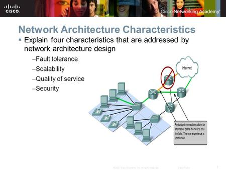 1 © 2007 Cisco Systems, Inc. All rights reserved.Cisco Public Network Architecture Characteristics  Explain four characteristics that are addressed by.