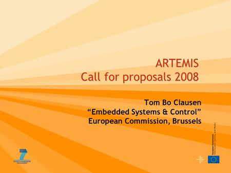 "ARTEMIS Call for proposals 2008 Tom Bo Clausen ""Embedded Systems & Control"" European Commission, Brussels."