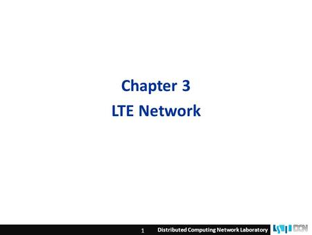 Distributed Computing Network Laboratory 1 Chapter 3 LTE Network.