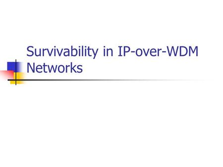 Survivability in IP-over-WDM Networks. Introduction Multilayer network architecture is moving into IP-optimized two-layer architecture. ․ They have same.