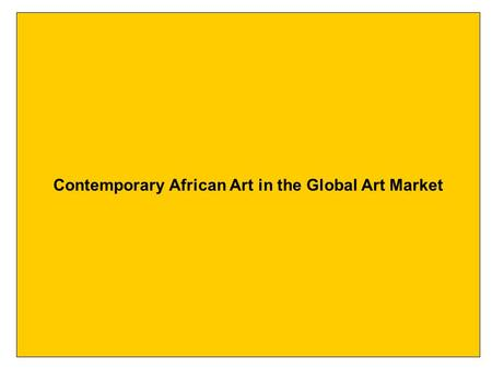 Contemporary African Art in the Global Art Market.